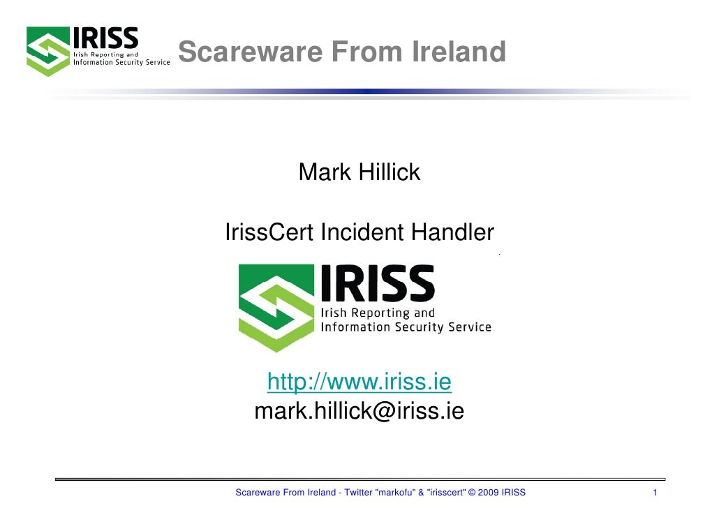 Scareware From Ireland                     Mark Hillick     IrissCert I id t H dl    I i C t Incident Handler             ...