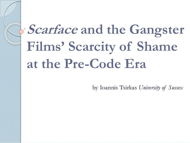 Scarface and the Gangster Films' Scarcity of Shame at the Pre-Code Era by Ioannis Tsirkas University of Sussex