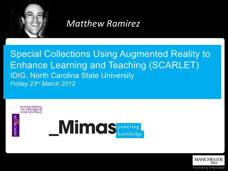 Matthew RamirezSpecial Collections Using Augmented Reality toEnhance Learning and Teaching (SCARLET)IDIG, North Carolina S...