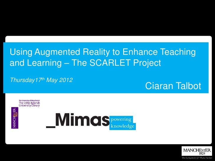 Using Augmented Reality to Enhance Teachingand Learning – The SCARLET ProjectThursday17th May 2012                        ...