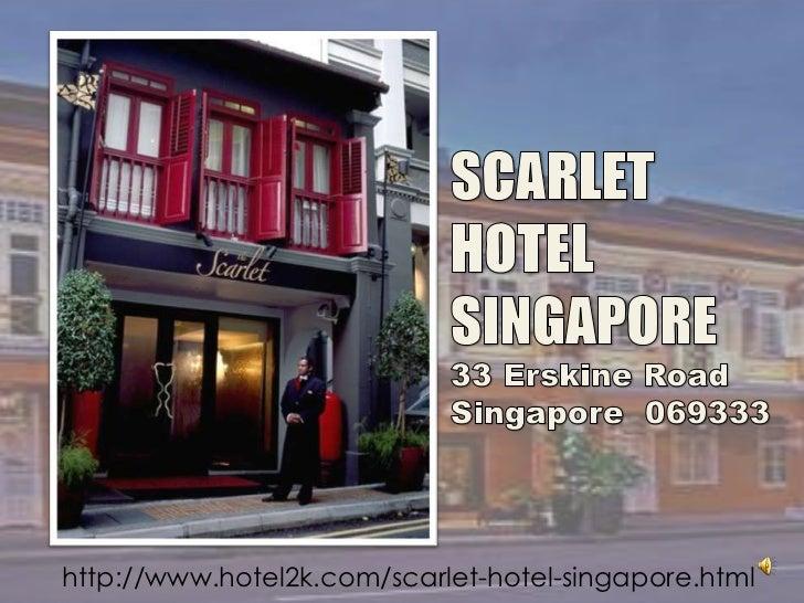 SCARLET<br />HOTEL<br />SINGAPORE<br />33 Erskine RoadSingapore 069333<br />http://www.hotel2k.com/scarlet-hotel-singapor...