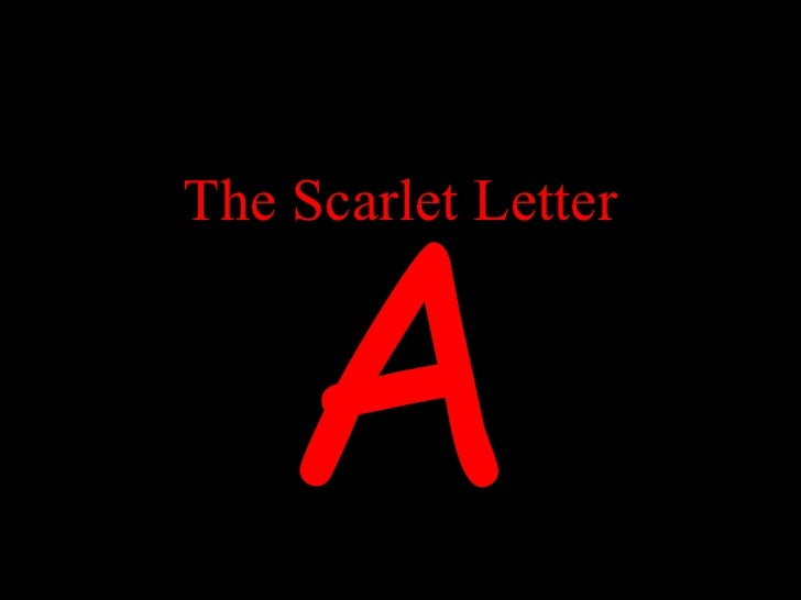 scarlett letter Have you ever felt you had a scarlet letter emblazoned on your chest maybe it was an a for adulterer, or an l for loser or loose or perhaps a d for drunk or druggie i've worn a few letters during my life and though it's not supposed to matter what others think and our friends tell us.