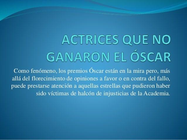 Como fenómeno, los premios Óscar están en la mira pero, más allá del florecimiento de opiniones a favor o en contra del fa...