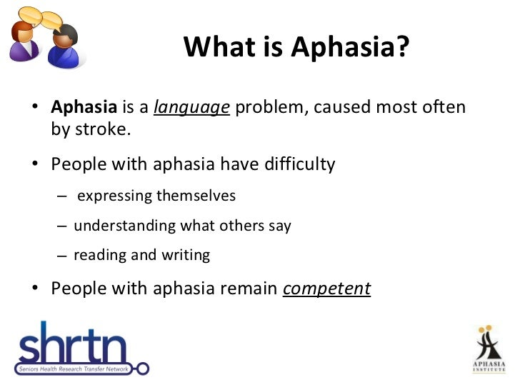 an overview of aphasia and the difficulty of conversation for the individual Caregiver introduction what is aphasia  individuals with broca's aphasia  have damage to the frontal lobe of the brain  individuals with wernicke's  aphasia usually have great difficulty understanding speech and are therefore  often unaware of their  maintain a natural conversational manner appropriate  for an adult.