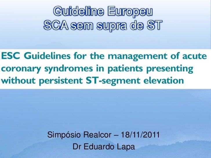 Guideline EuropeuSCA sem supra de STSimpósio Realcor – 18/11/2011      Dr Eduardo Lapa