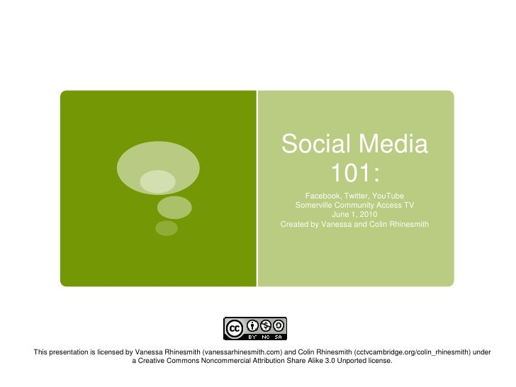 Social Media 101: <br />Facebook, Twitter, YouTube<br />Somerville Community Access TV<br />June 1, 2010<br />Created by V...
