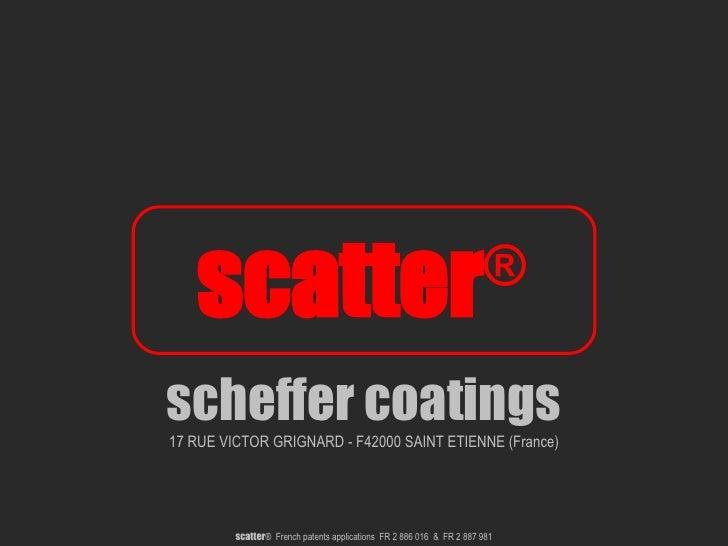 scheffer coatings 17 RUE VICTOR GRIGNARD - F42000 SAINT ETIENNE (France) scatter ®   scatter ®  French patents application...