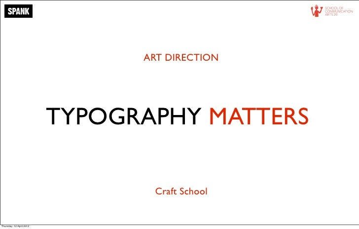ART DIRECTION                          TYPOGRAPHY MATTERS                                 Craft SchoolThursday, 12 April 2...