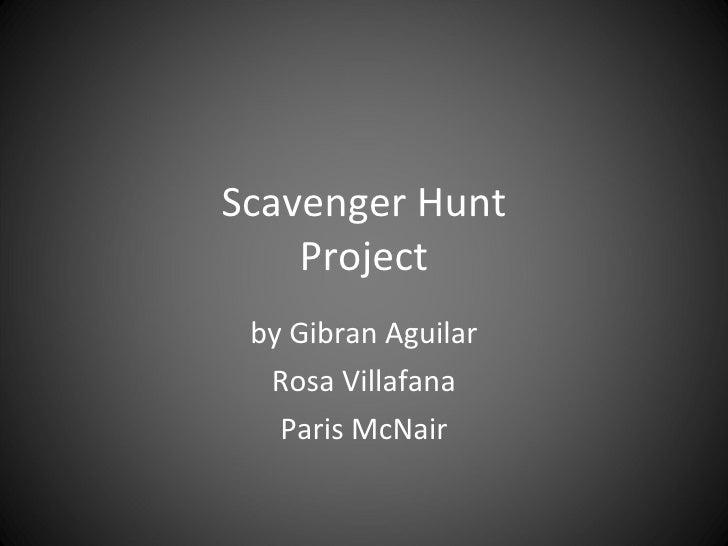 Scavenger Hunt Project by Gibran Aguilar Rosa Villafana Paris McNair