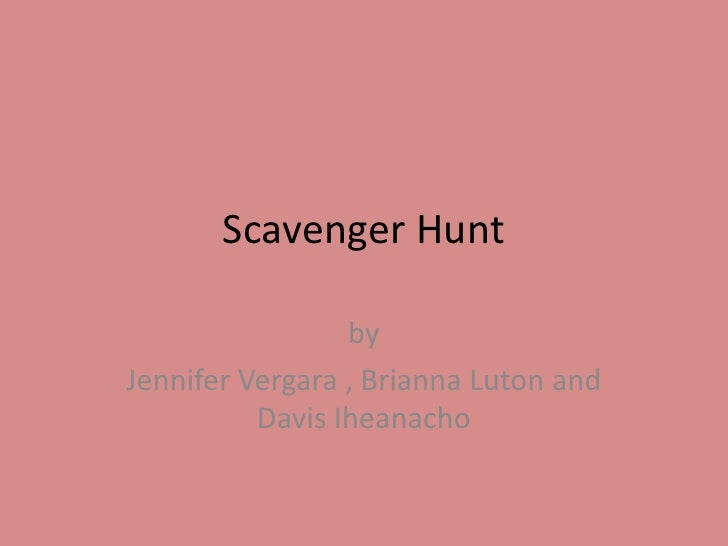 Scavenger Hunt<br />by <br />Jennifer Vergara , Brianna Luton and Davis Iheanacho<br />
