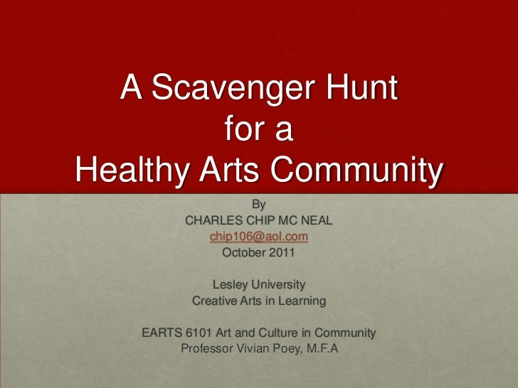 A Scavenger Hunt for a Healthy Arts Community<br />By<br />CHARLES CHIP MC NEAL<br />chip106@aol.com<br />October 2011<br ...
