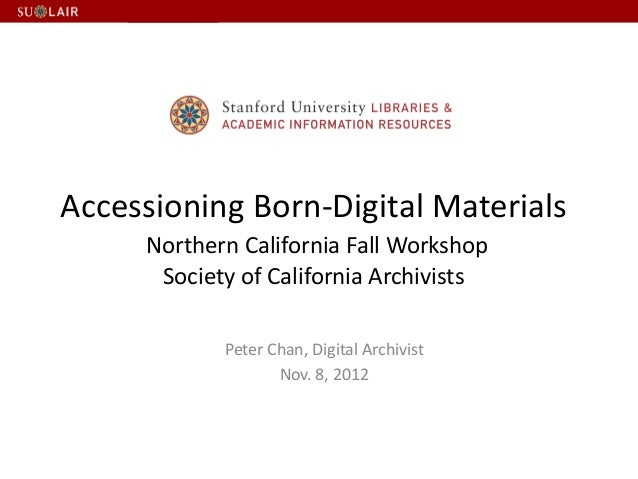 Accessioning Born-Digital Materials Northern California Fall Workshop Society of California Archivists Peter Chan, Digital...