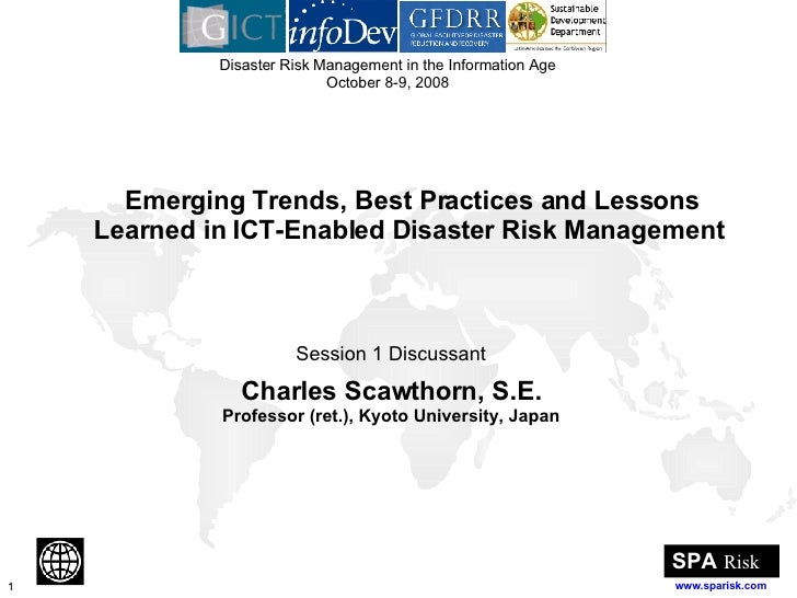 Emerging Trends, Best Practices and Lessons Learned in ICT-Enabled Disaster Risk Management   Session 1 Discussant Charles...
