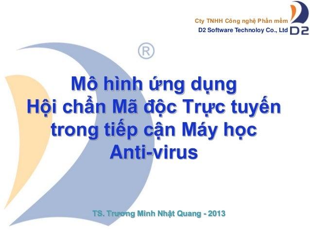 Cty TNHH Công nghệ Phần mềm D2 Software Technoloy Co., Ltd  Mô hình ứng dụng Hội chẩn Mã độc Trực tuyến trong tiếp cận Máy...