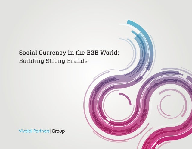1Social Currency in the B2B World:Building Strong Brands
