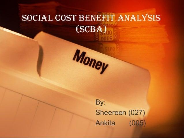 SOCIAL COST BENEFIT ANALYSIS (SCBA)  By: Sheereen (027) Ankita (005)