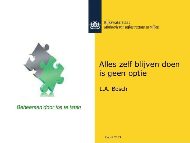 Alles zelf blijven doen                              is geen optie                              L.A. BoschBeheersen door l...