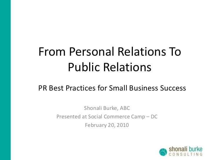 From Personal Relations To Public Relations<br />PR Best Practicesfor Small Business Success<br />Shonali Burke, ABC<br />...