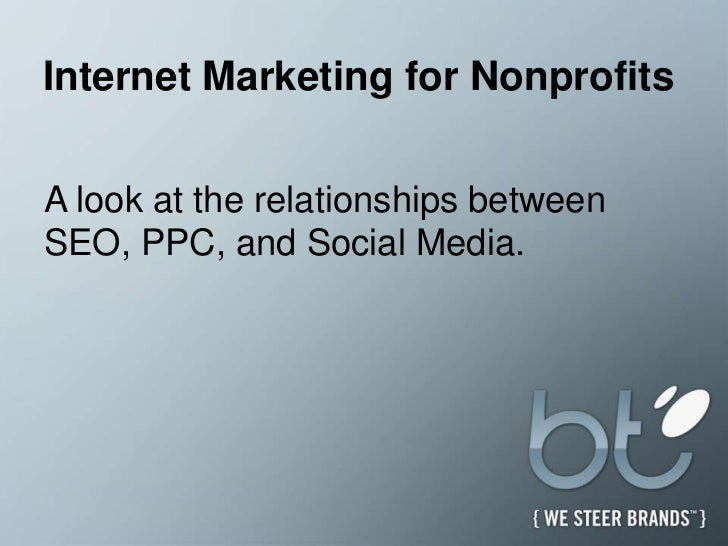 Internet Marketing for Nonprofits<br />A look at the relationships between SEO, PPC, and Social Media.<br />