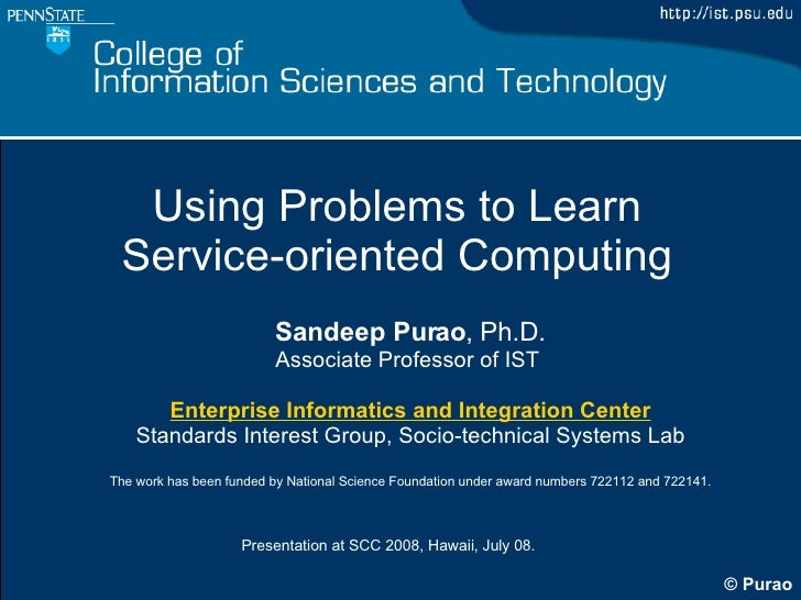 Using Problems to Learn  Service-oriented Computing Sandeep Purao , Ph.D. Associate Professor of IST  Enterprise Informati...