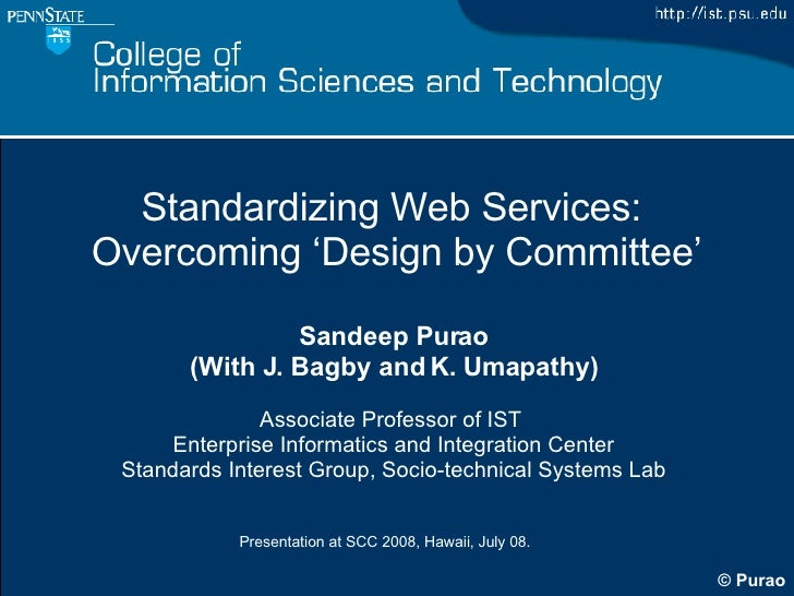 Standardizing Web Services:  Overcoming 'Design by Committee' Sandeep Purao (With J. Bagby and K. Umapathy) Associate Prof...