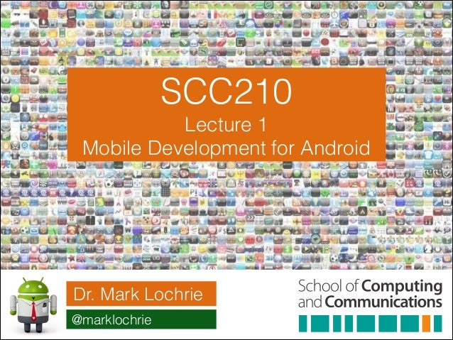 SCC210 Lecture 1 Mobile Development for Android  Dr. Mark Lochrie @marklochrie