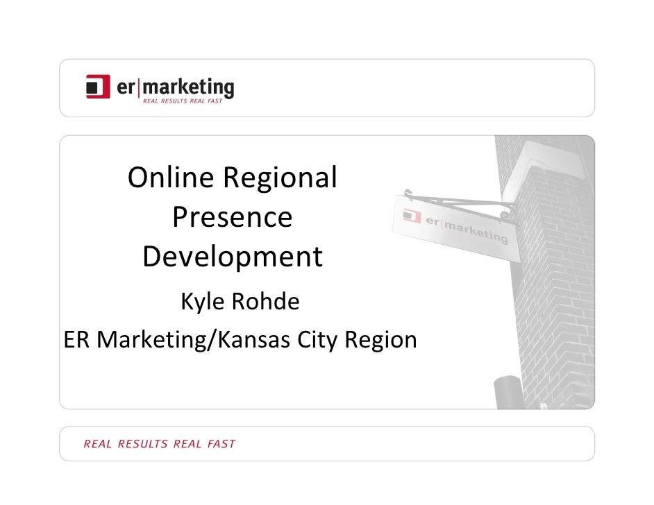 OnlineRegional         Presence       Development           KyleRohde ERMarketing/KansasCityRegion