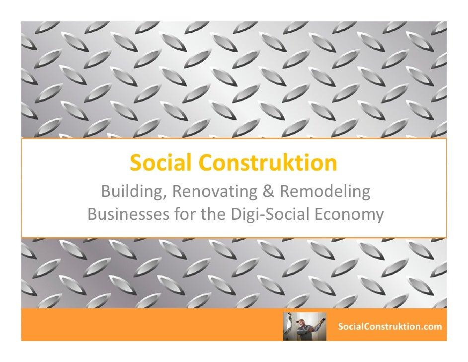 Social Construktion Building, Renovating & RemodelingBusinesses for the Digi-Social Economy                               ...