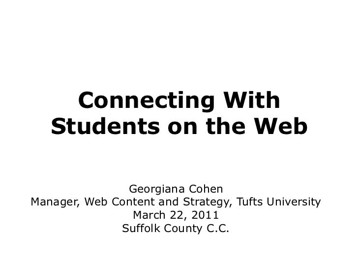 Connecting WithStudents on the Web<br />Georgiana Cohen<br />Manager, Web Content and Strategy, Tufts University<br />Marc...