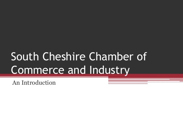 South Cheshire Chamber ofCommerce and IndustryAn Introduction