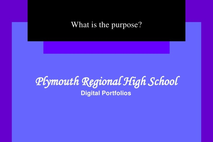 What is the purpose?<br />Plymouth Regional High SchoolDigital Portfolios<br />