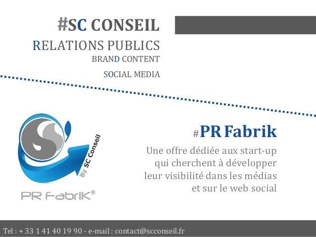 Tel : + 33 1 41 40 19 90 - e-mail : contact@scconseil.fr #SC CONSEIL RELATIONS PUBLICS BRAND CONTENT SOCIAL MEDIA #PRFabri...