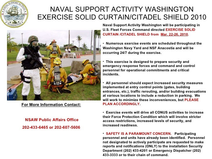 NAVAL SUPPORT ACTIVITY WASHINGTON EXERCISE SOLID CURTAIN/CITADEL SHIELD 2010 For More Information Contact: NSAW Public Aff...