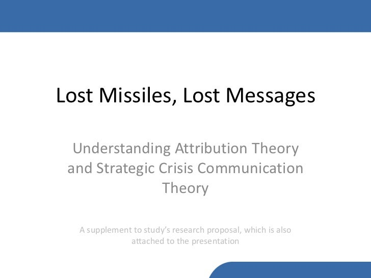 Lost Missiles, Lost Messages  Understanding Attribution Theory and Strategic Crisis Communication               Theory  A ...