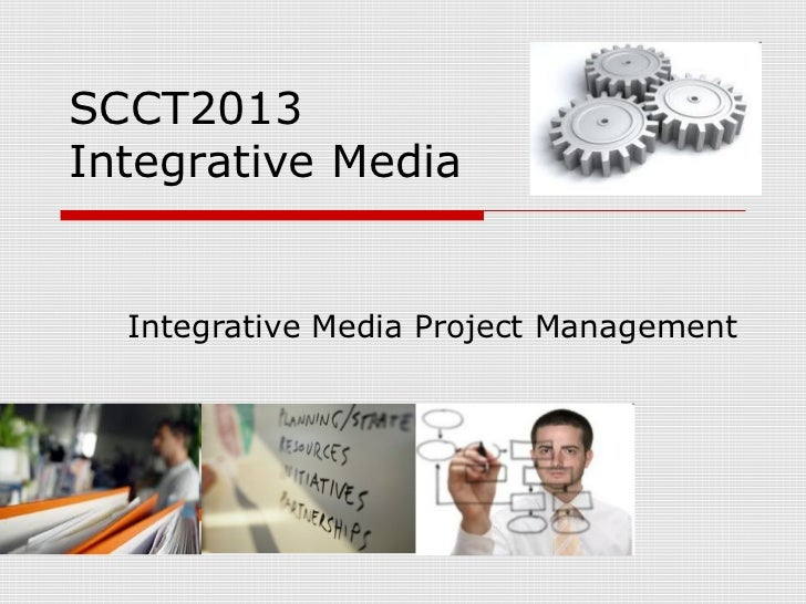 SCCT2013Integrative Media  Integrative Media Project Management
