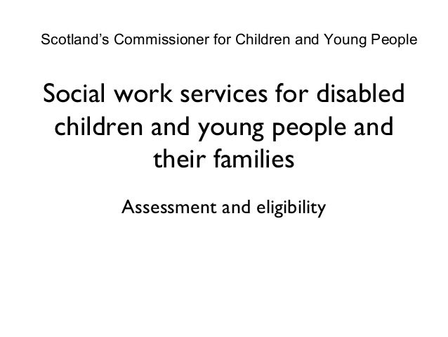 Scotland's Commissioner for Children and Young PeopleSocial work services for disabled children and young people and      ...