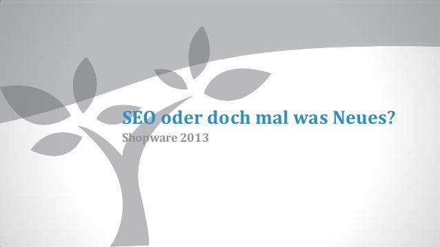 SEO oder doch mal was Neues?Shopware 2013