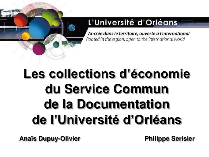 Les collections d'économiedu Service Communde la Documentationde l'Université d'OrléansAnaïs Dupuy-OlivierPhilippe Ser...