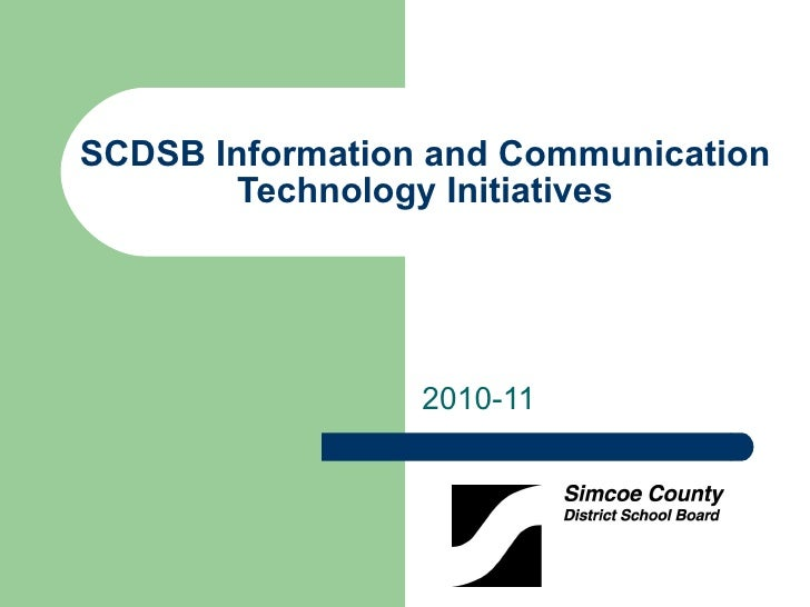 SCDSB Information and Communication Technology Initiatives 2010-11