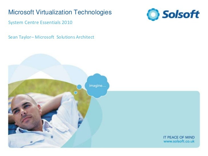 Microsoft Virtualization Technologies<br />System Centre Essentials 2010<br />Sean Taylor– Microsoft  Solutions Architect<...