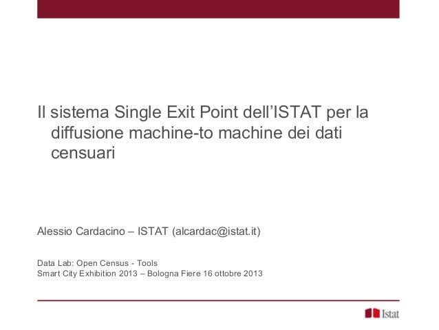 Il sistema Single Exit Point dell'ISTAT per la diffusione machine-to machine dei dati censuari  Alessio Cardacino – ISTAT ...