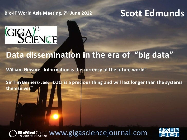 "Bio-IT World Asia Meeting, 7th June 2012              Scott EdmundsData dissemination in the era of ""big data""William Gibs..."