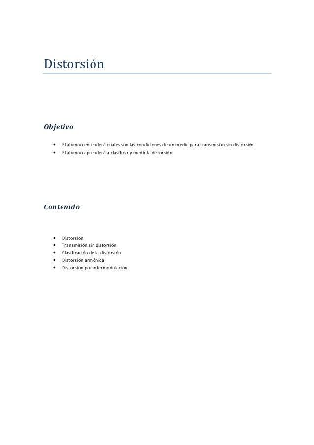 DistorsiónObjetivo  •   El alumno entenderá cuales son las condiciones de un medio para transmisión sin distorsión  •   El...