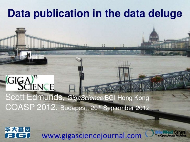Data publication in the data delugeScott Edmunds, GigaScience/BGI Hong KongCOASP 2012, Budapest, 20th September 2012      ...