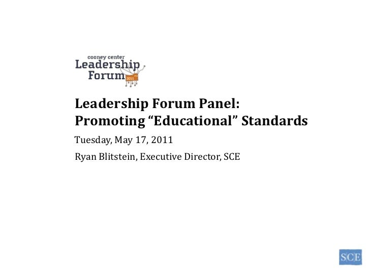 "Leadership Forum Panel:<br />Promoting ""Educational"" Standards<br />Tuesday, May 17, 2011<br />Ryan Blitstein, Executive D..."