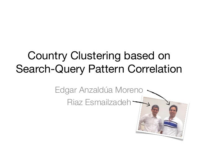 Country Clustering based onSearch-Query Pattern CorrelationEdgar Anzaldúa MorenoRiaz Esmailzadeh