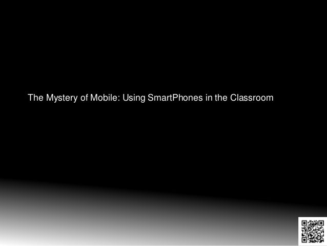 The Mystery of Mobile: Using SmartPhones in the Classroom