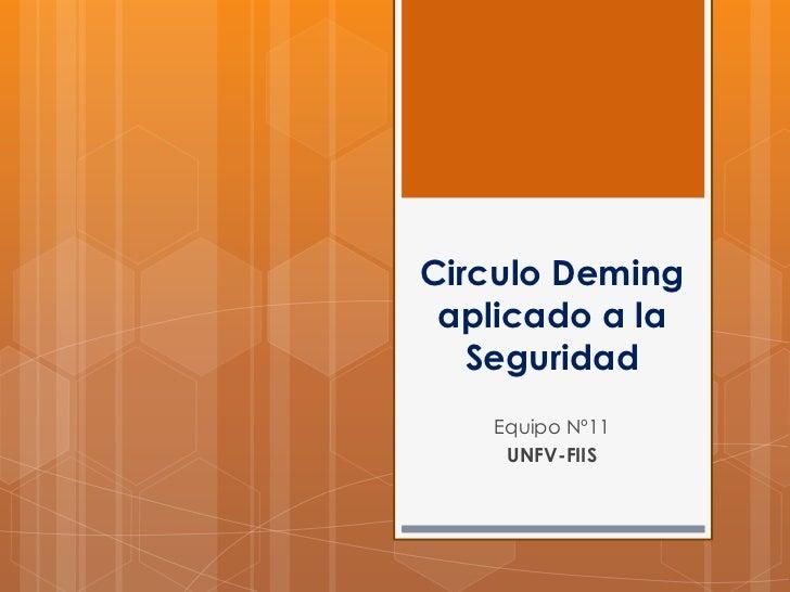 Circulo Deming aplicado a la Seguridad<br />Equipo Nº11<br />UNFV-FIIS<br />