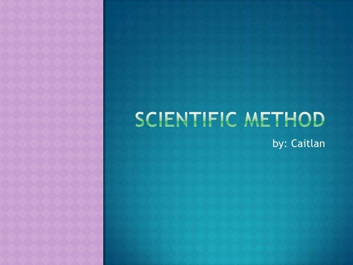 Scientific Method<br />by: Caitlan<br />