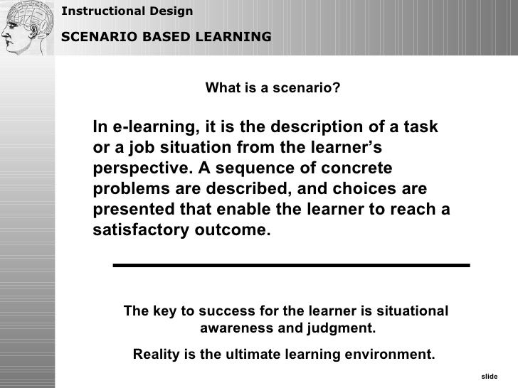 What is a scenario? In e-learning, it is the description of a task or a job situation from the learner's perspective. A se...